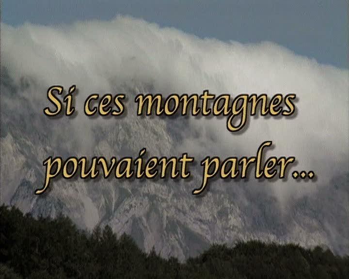 Si ces montagnes pouvaient parler ... mémoires du Champsaur