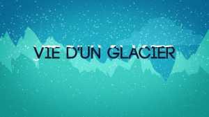 Vie d'un glacier